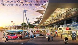 "The Motorsport City has been labelled the  ""Nurburgring of Iskandar Malaysia"""